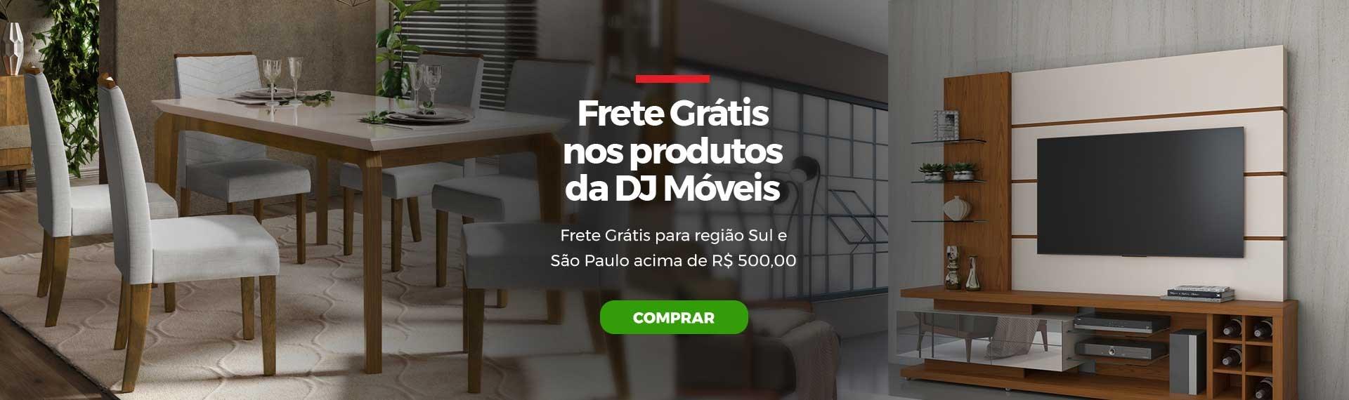 Frete Grátis Sul e SP (DJ Móveis, maior que R$ 500)